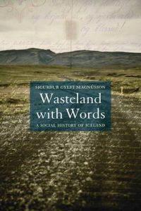 <em>Wasteland with Words. A Social History of Iceland</em><br />Sigurður Gylfi Magnússon