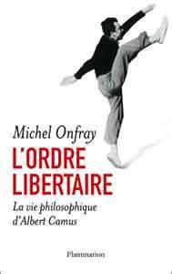 <em>L'ordre libertaire. La vie philosophique d'Albert Camus</em> <br />Michel Onfray