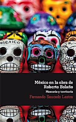 9788484898863_sauceda_lastra_mexico_bolano_memoria_territorio_dixikon.se