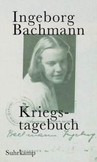 Ingeborg Bachmann &#8211; Kriegstagebuch. <br />Mit Briefen von Jack  Hamesch