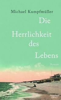 <em>Die Herrlichkeit des Lebens</em> <br />Michael Kumpfmüller