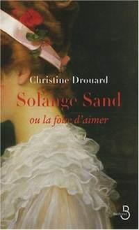 Christine Drouard – Solange Sand ou la folie d'aimer