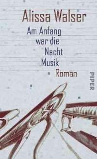 Alissa Walser – Am Anfang war die Nacht Musik