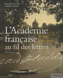 Philippe de Flers & Thierry Bodin – L'Académie française de 1635 à nos jours au fil des lettres