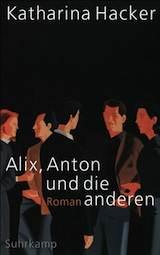 Katharina Hacker – Alix, Anton und die anderen