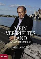 Paul Lendvai – Mein verspieltes Land. Ungarn im Umbruch