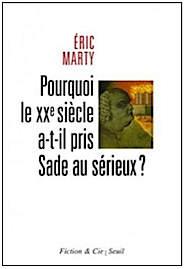 <em> Pourquoi le XXe siècle a-t-il pris Sade au sérieux?</em><br />Eric Marty
